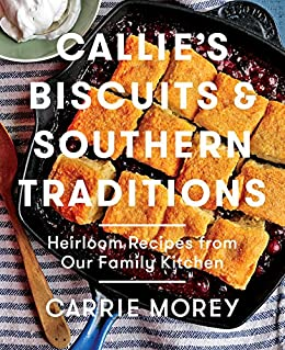 Callies biscuits and southern traditions heirloom recipes from our callies biscuits and southern traditions heirloom recipes from our family kitchen by morey fandeluxe Images