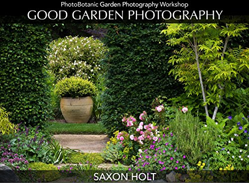 Good Garden Photography (The PhotoBotanic Garden Photography Workshop Book 1)