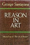Reason in Art, George Santayana, 0486243583