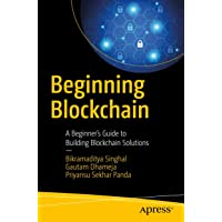 Beginning Blockchain: A Beginner's Guide to Building Blockchain Solutions