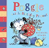 Poggle and the Birthday Present, Michael Evans, 1405253592