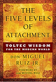The fifth agreement a practical guide to self mastery don miguel the five levels of attachment toltec wisdom for the modern world platinumwayz