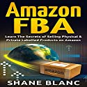 Amazon FBA: Learn the Secrets of Selling Physical & Private Labeled Products on Amazon Hörbuch von Shane Blanc Gesprochen von: Dave Wright