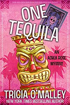 One Tequila: An Althea Rose Mystery (The Althea Rose Series Book 1) by [O'Malley, Tricia]
