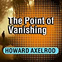 The Point of Vanishing: A Memoir of Two Years in Solitude Audiobook by Howard Axelrod Narrated by Howard Axelrod