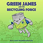Green James and the Recycling Force: The Recycling Force Chronicles, Book 1 | A.E. Lizardi