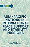 Asia-Pacific Nations in International Peace Support and Stability Missions, , 113736694X