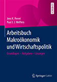 Arbeitsbuch Makroökonomik und Wirtschaftspolitik: Grundlagen – Aufgaben – Lösungen