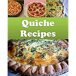 Quiche: Quiche Recipes - The Easy and Delicious Quiche Cookbook (quiche recipes, quiche, quiche cookbook, quiche recipe book)