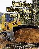 Fantásticos Vehiculos Para la Construccion, Bobbie Kalman and Kelley MacAulay, 0778783049