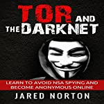 Tor and the Dark Net: Learn to Avoid NSA Spying and Become Anonymous Online | Jared Norton