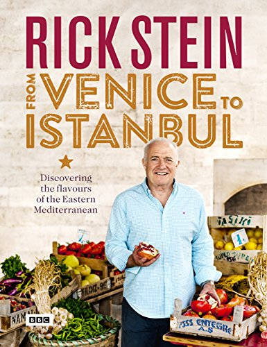 Rick Stein: From Venice to Istanbul: Discovering the Flavours of the Eastern Mediterranean by Rick Stein