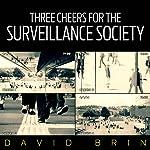 Three Cheers for the Surveillance Society | David Brin