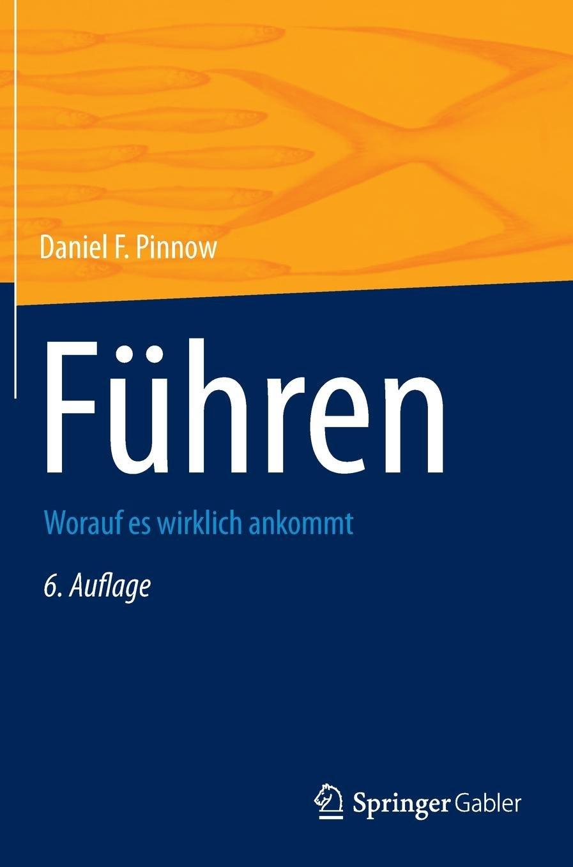 Führen: Worauf es wirklich ankommt Gebundenes Buch – 5. Oktober 2012 Daniel F. Pinnow Springer Gabler 3834940666 Mitarbeiterführung