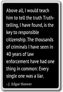 Above all, I would teach him to tell the tr... - J. Edgar Hoover quotes fridge magnet, Black