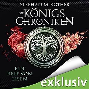 Ein Reif von Eisen (Die Königschroniken 1) Hörbuch von Stephan M. Rother Gesprochen von: Volker Niederfahrenhorst