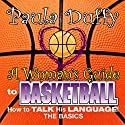 A Woman's Guide to Basketball: How to Talk His Language Audiobook by Paula Duffy Narrated by Paula Duffy