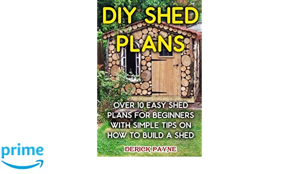 Diy Shed Plans Over 10 Easy Shed Plans For Beginners With Simple