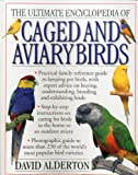 The Ultimate Encyclopedia of Caged and Aviary Birds, David Alderton, 1780190484