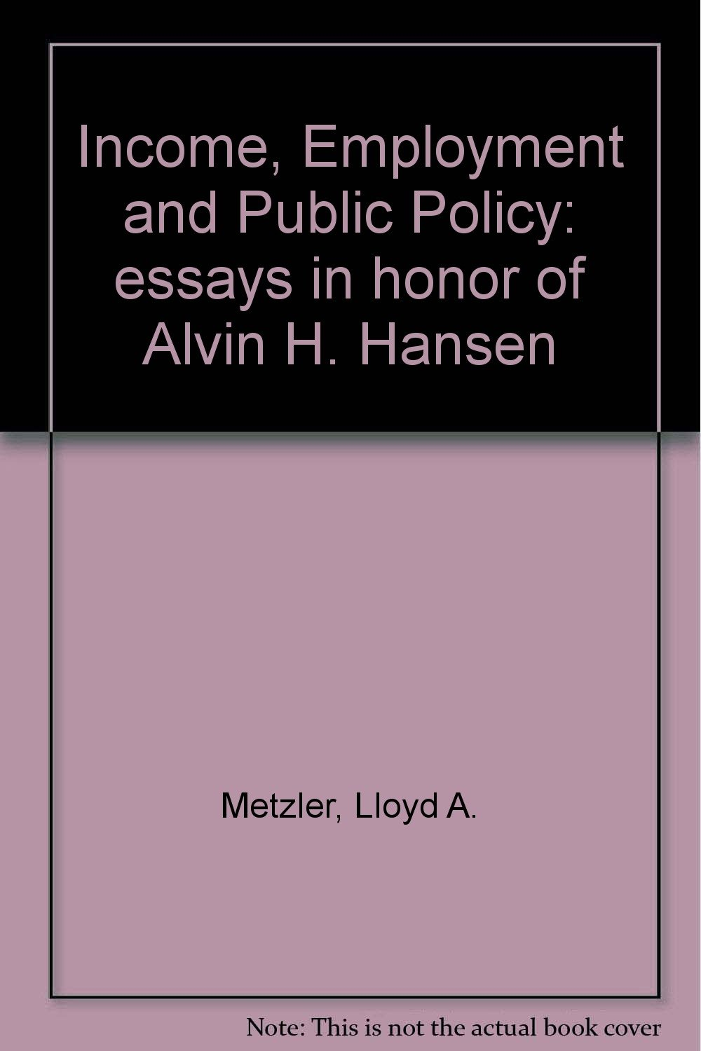 income employment and public policy essays in honor of alvin h income employment and public policy essays in honor of alvin h hansen com books