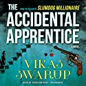 The Accidental Apprentice: A Novel Audiobook by Vikas Swarup Narrated by Sneha Mathan