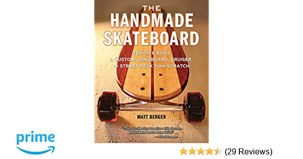 The handmade skateboard design build a custom longboard cruiser the handmade skateboard design build a custom longboard cruiser or street deck from scratch matt berger 0884309929800 amazon books solutioingenieria Images