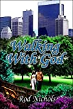 Walking with God, Rod Nichols, 1413763162