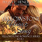 Yellowstone Heart Song: Yellowstone Romance Series, Book 1 | Peggy L Henderson