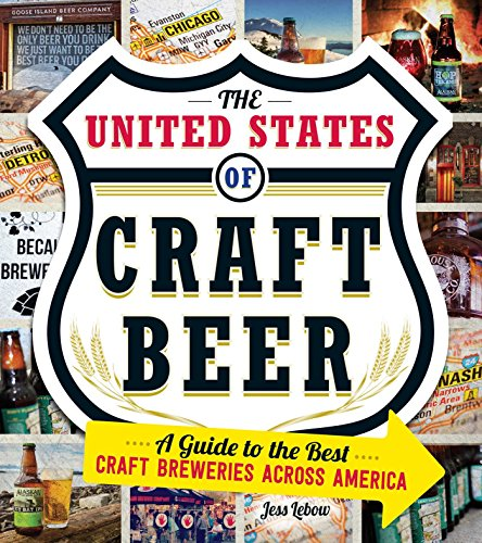 The United States Of Craft Beer: A Guide to the Best Craft Breweries Across America (Best Beers By State)