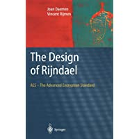 The Design of Rijndael: AES - The Advanced Encryption Standard (Information Security and Cryptography)