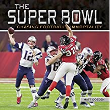 The Super Bowl: Chasing Football Immortality (Spectacular Sports)
