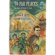 To far places;: The story of Francis X. Ford (Credo Books)