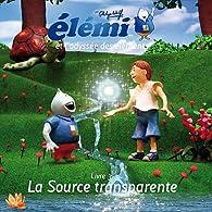 Elémi et l'odyssée des éléments, tome 3 : La source transparente par Philippe Wolff (II)