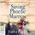 Saving Phoebe Murrow Audiobook by Herta Feely Narrated by Penelope Rawlins