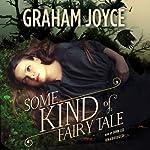 Some Kind of Fairy Tale: A Novel   Graham Joyce