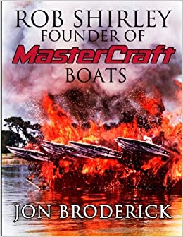 0e9cf83f Rob Shirley Founder of Mastercraft Boats: Jon Broderick: 9781936617326:  Amazon.com: Books