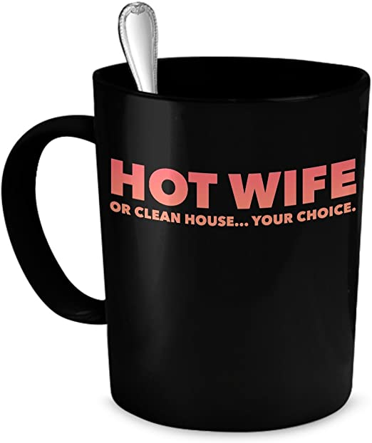 Amazon Com Hot Wife Gifts Hot Wife Or Clean House Your Choice 11oz Black Mug Funny Husband Gifts Kitchen Dining