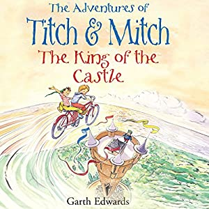 The Adventures of Titch and Mitch: The King of the Castle Audiobook