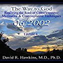 The Way to God: Realizing the Root of Consciousness: Meditative & Comtemplative Techniques Vortrag von David R. Hawkins Gesprochen von: David R. Hawkins