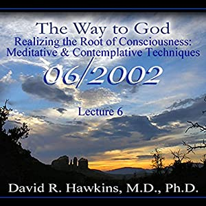 The Way to God: Realizing the Root of Consciousness: Meditative & Comtemplative Techniques Vortrag