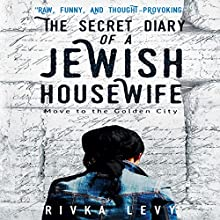 The Secret Diary of a Jewish Housewife: Move to the Golden City | Livre audio Auteur(s) : Rivka Levy Narrateur(s) : Rivka Levy