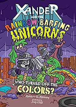 Who Turned Off the Colors? Xander and the Rainbow-Barfing Unicorns by Matthew K. Manning, illustrated by Joey Ellis