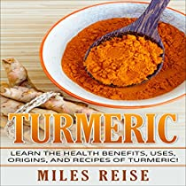 TURMERIC: LEARN THE HEALTH BENEFITS, USES, ORIGINS, AND RECIPES OF TURMERIC AND TURMERIC ESSENTIAL OIL!