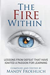 The Fire Within: Lessons from defeat that have inspired a passion for learning Paperback