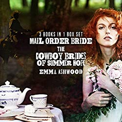 Mail Order Bride: The Cowboy Brides of Summer Hope (3 Book Set)
