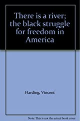 There is a river; the black struggle for freedom in America