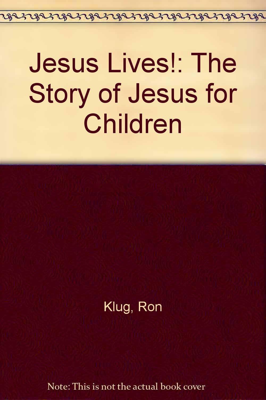 jesus lives the story of jesus for children ron klug lyn klug