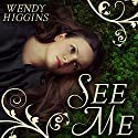 See Me Audiobook by Wendy Higgins Narrated by Cris Dukehart