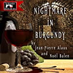 Nightmare in Burgundy (Cauchemar dans les Côtes de Nuits) | Jean-Pierre Alaux,Noël Balen,Sally Pane (translator)