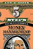Five Steps to Successful Money Management, Lee E. Davis, 0805453563